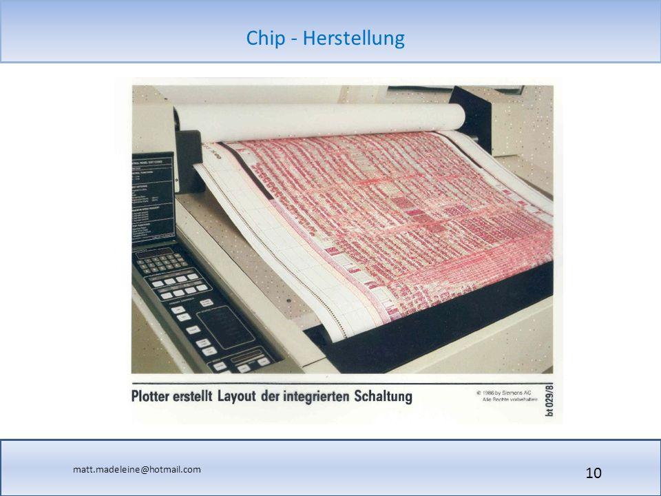 matt.madeleine@hotmail.com Chip - Herstellung 10