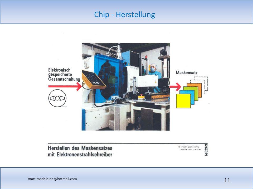 matt.madeleine@hotmail.com Chip - Herstellung 11