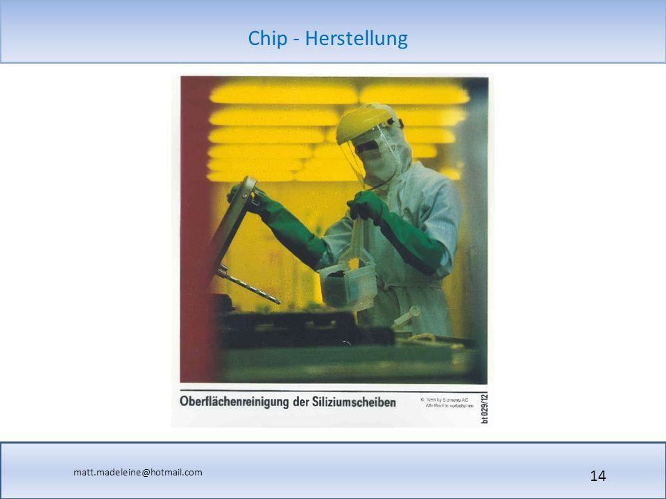 matt.madeleine@hotmail.com Chip - Herstellung 14