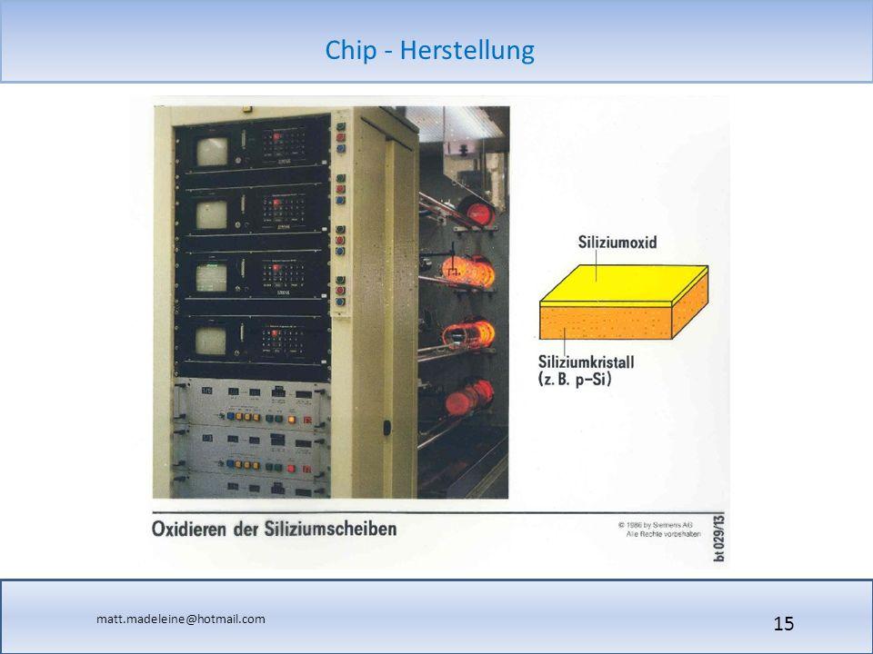 matt.madeleine@hotmail.com Chip - Herstellung 15