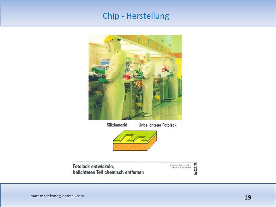matt.madeleine@hotmail.com Chip - Herstellung 19
