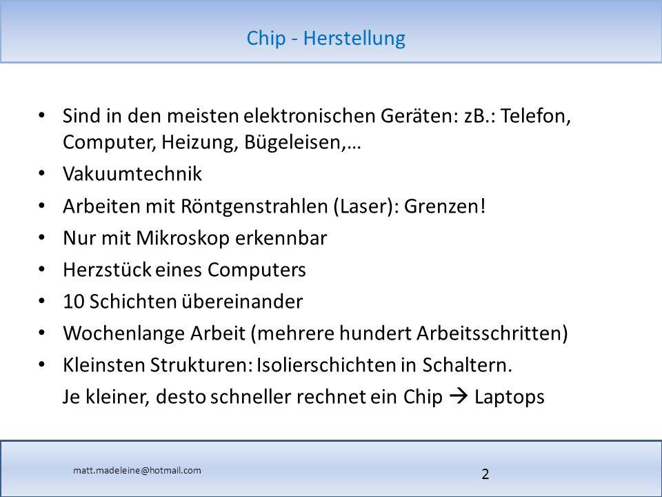 matt.madeleine@hotmail.com Chip - Herstellung Links: http://www.wolfdj.de/amd.htm http://www.uni-protokolle.de/nachrichten/id/42 http://www.wikipedia.org http://www.tecchannel.de/test_technik/news/1741163/ibm_durc hbruch_bei_chipherstellung_laesst_supercomputer_auf_notebook groesse_schrumpfen/ http://www.tecchannel.de/test_technik/news/1741163/ibm_durc hbruch_bei_chipherstellung_laesst_supercomputer_auf_notebook groesse_schrumpfen/ http://www.infineon.com/cms/at/corporate/company/regional- subsidiaries/production/ http://www.infineon.com/cms/at/corporate/company/regional- subsidiaries/production/ 33
