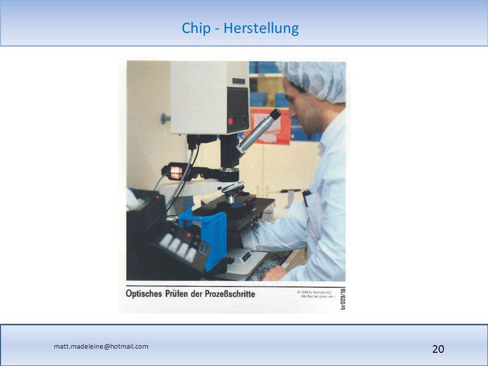 matt.madeleine@hotmail.com Chip - Herstellung 20