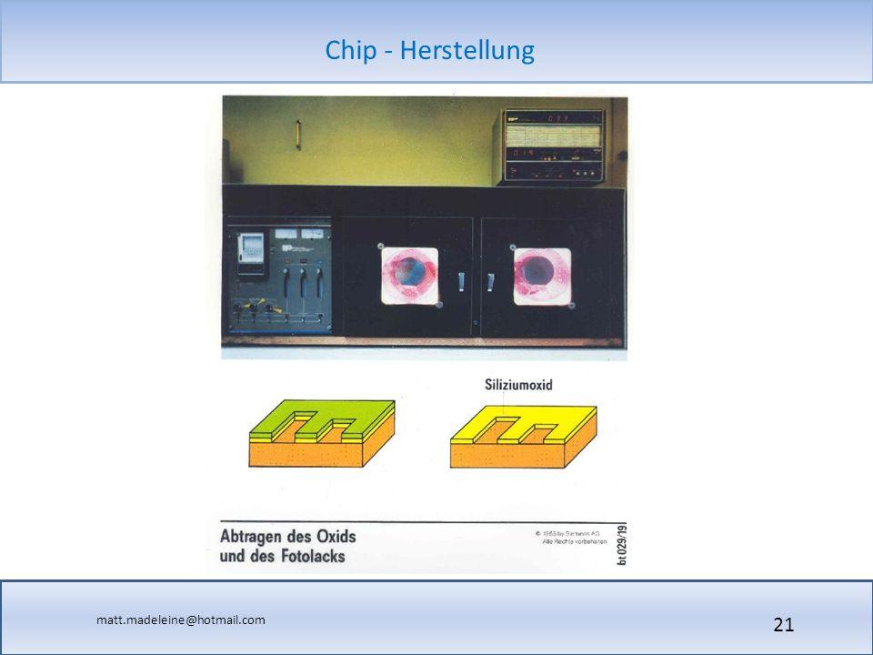 matt.madeleine@hotmail.com Chip - Herstellung 21