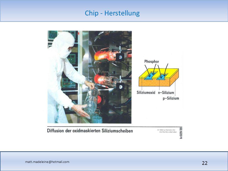 matt.madeleine@hotmail.com Chip - Herstellung 22