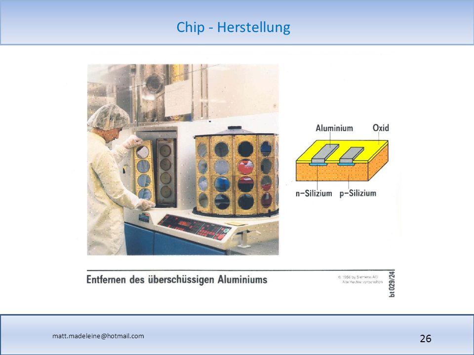 matt.madeleine@hotmail.com Chip - Herstellung 26