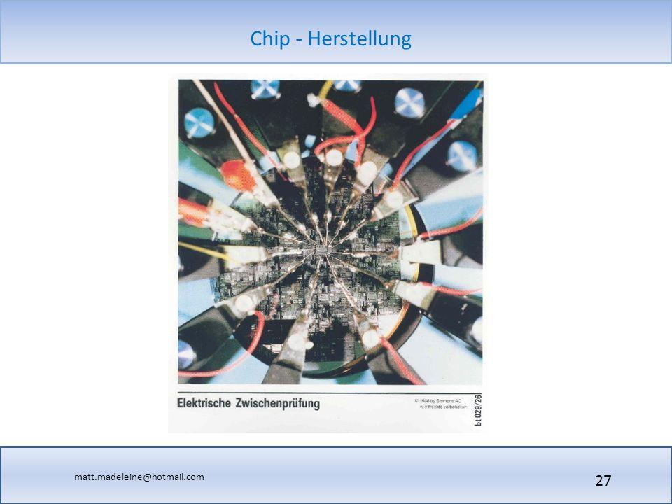 matt.madeleine@hotmail.com Chip - Herstellung 27