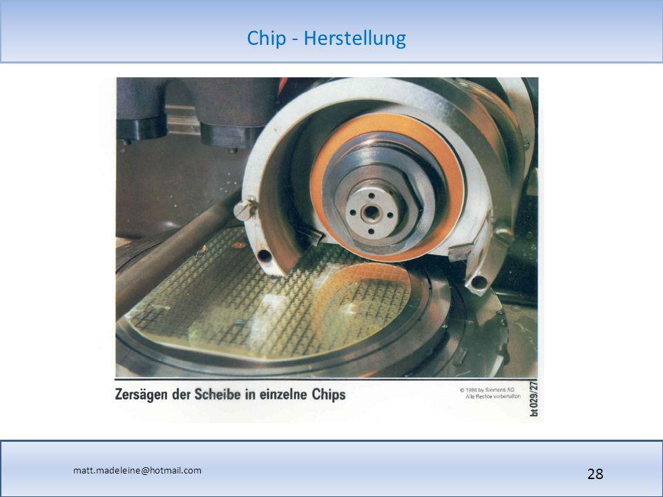 matt.madeleine@hotmail.com Chip - Herstellung 28