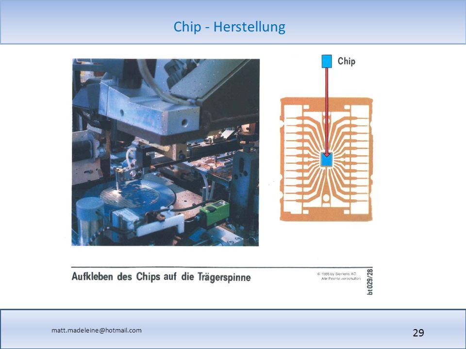 matt.madeleine@hotmail.com Chip - Herstellung 29