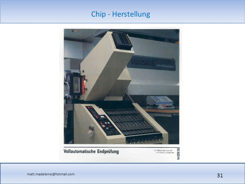 matt.madeleine@hotmail.com Chip - Herstellung 31