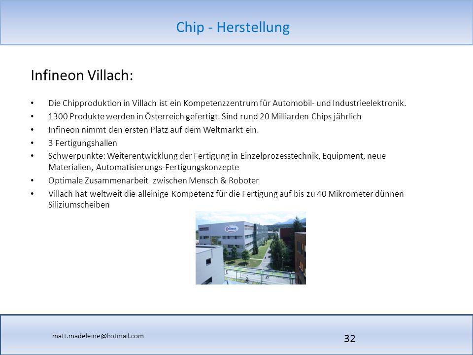 matt.madeleine@hotmail.com Chip - Herstellung Die Chipproduktion in Villach ist ein Kompetenzzentrum für Automobil- und Industrieelektronik. 1300 Prod