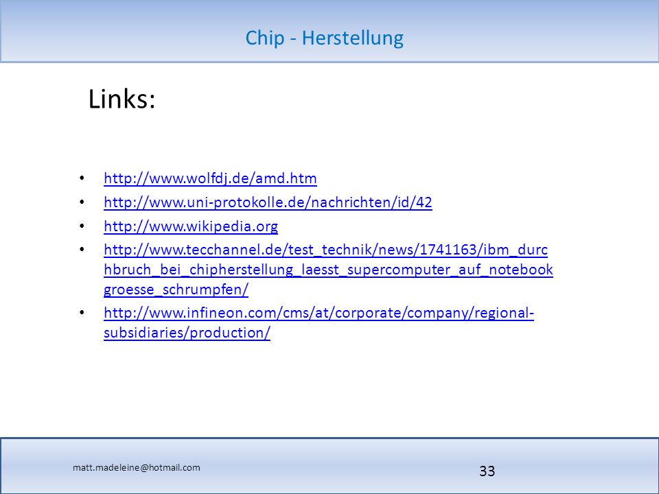 matt.madeleine@hotmail.com Chip - Herstellung Links: http://www.wolfdj.de/amd.htm http://www.uni-protokolle.de/nachrichten/id/42 http://www.wikipedia.