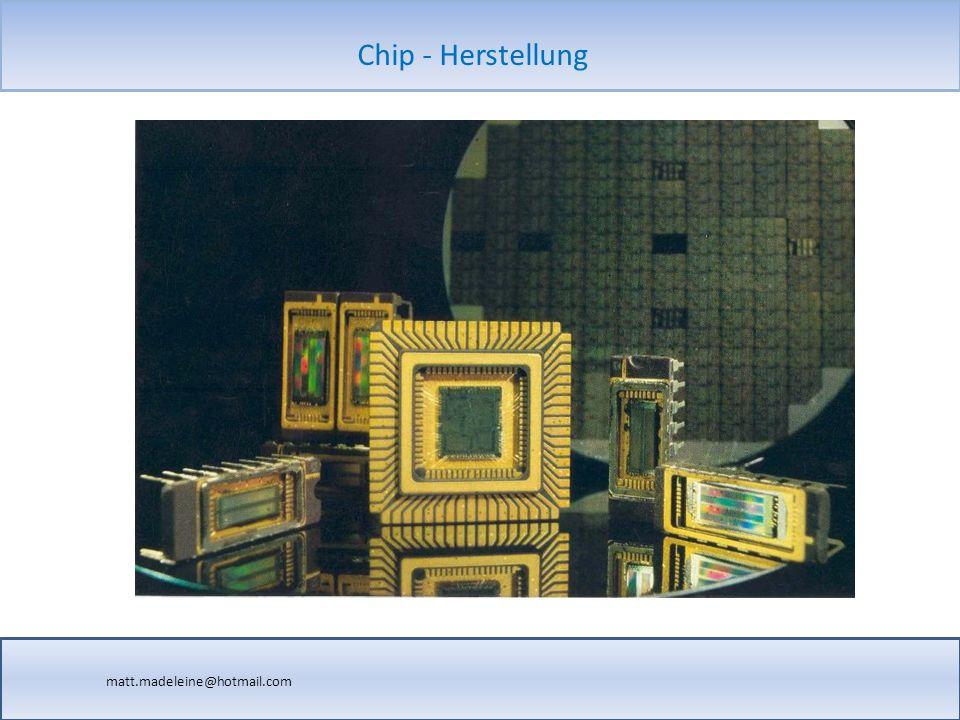 matt.madeleine@hotmail.com Chip - Herstellung