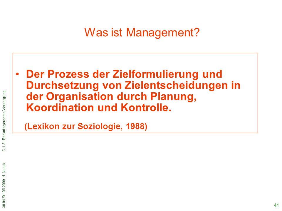 30.04./01.05.2009 H. Noack C 1.3 Bedarfsgerechte Versorgung 41 Was ist Management? Der Prozess der Zielformulierung und Durchsetzung von Zielentscheid