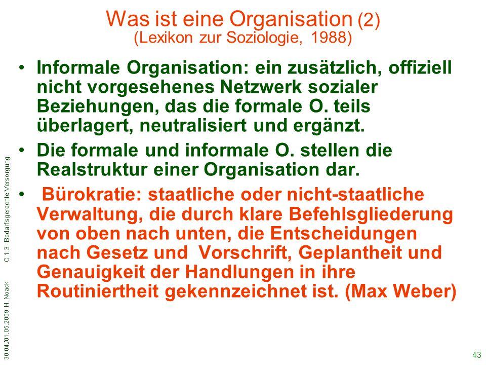 30.04./01.05.2009 H. Noack C 1.3 Bedarfsgerechte Versorgung 43 Was ist eine Organisation (2) (Lexikon zur Soziologie, 1988) Informale Organisation: ei