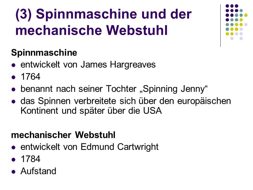 """(3) Spinnmaschine und der mechanische Webstuhl Spinnmaschine entwickelt von James Hargreaves 1764 benannt nach seiner Tochter """"Spinning Jenny"""" das Spi"""