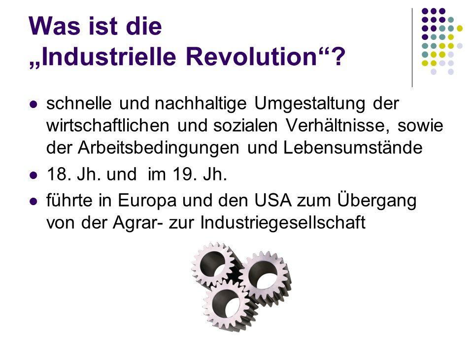 """Was ist die """"Industrielle Revolution""""? schnelle und nachhaltige Umgestaltung der wirtschaftlichen und sozialen Verhältnisse, sowie der Arbeitsbedingun"""