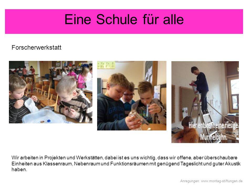 Eine Schule für alle Forscherwerkstatt Anregungen: www.montag-stiftungen.de Wir arbeiten in Projekten und Werkstätten, dabei ist es uns wichtig, dass