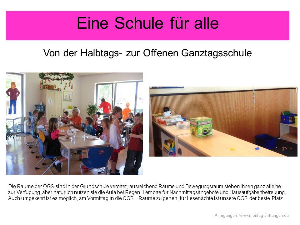 Eine Schule für alle Von der Halbtags- zur Offenen Ganztagsschule Anregungen: www.montag-stiftungen.de Die Räume der OGS sind in der Grundschule veror