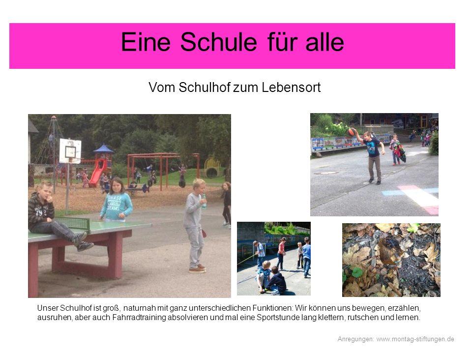 Vom Schulhof zum Lebensort Eine Schule für alle Anregungen: www.montag-stiftungen.de Unser Schulhof ist groß, naturnah mit ganz unterschiedlichen Funk
