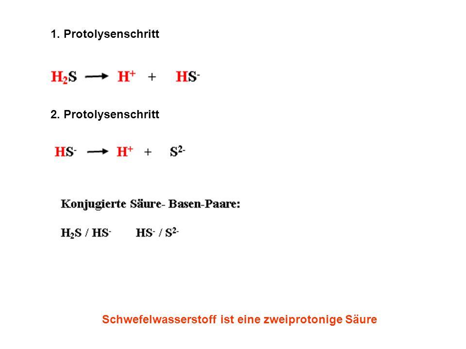 1. Protolysenschritt 2. Protolysenschritt Schwefelwasserstoff ist eine zweiprotonige Säure