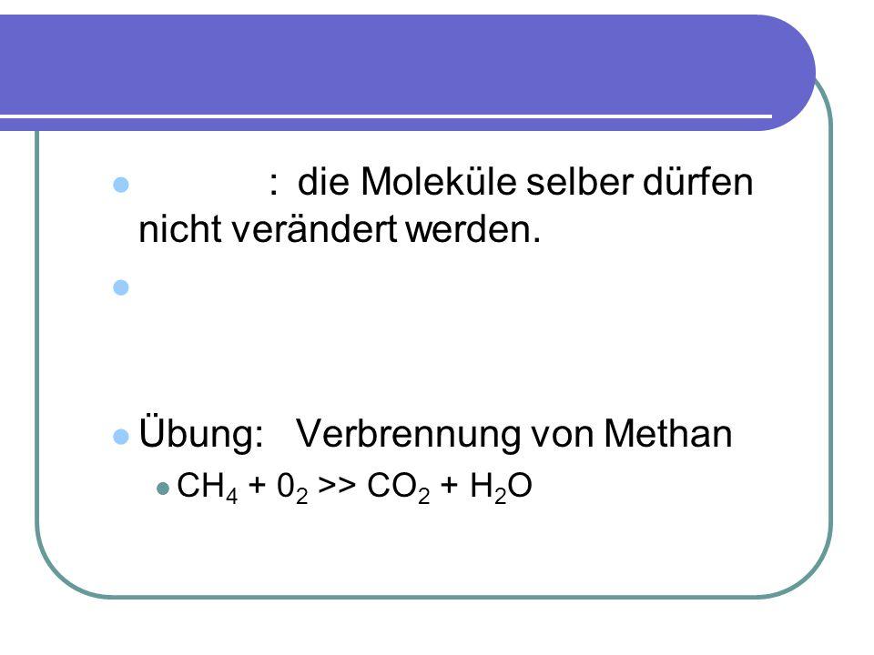 Wichtig: die Moleküle selber dürfen nicht verändert werden. Das heißt: nur große Zahlen dürfen verändert werden. Kleine Zahlen immer belassen! Übung: