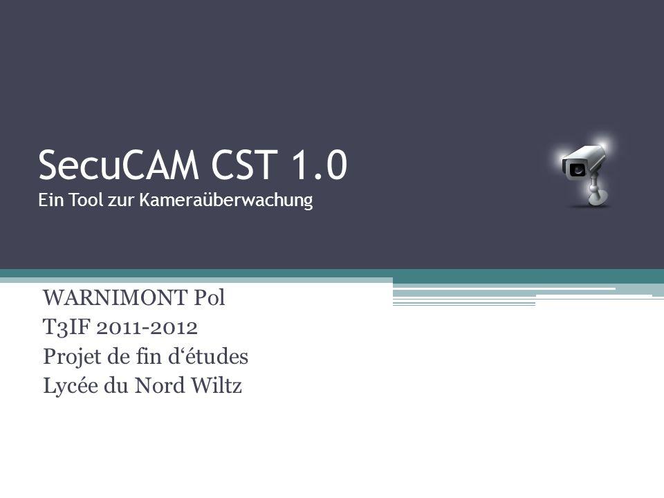 SecuCAM CST 1.0 Ein Tool zur Kameraüberwachung WARNIMONT Pol T3IF 2011-2012 Projet de fin d'études Lycée du Nord Wiltz