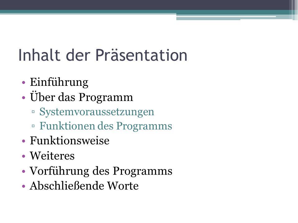 Inhalt der Präsentation Einführung Über das Programm ▫Systemvoraussetzungen ▫Funktionen des Programms Funktionsweise Weiteres Vorführung des Programms Abschließende Worte