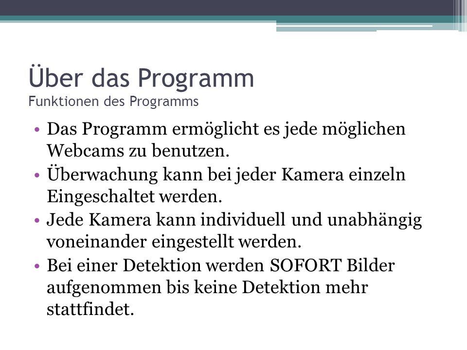 Über das Programm Funktionen des Programms Das Programm ermöglicht es jede möglichen Webcams zu benutzen.