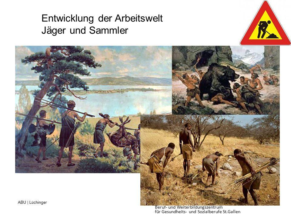 ABU | Lüchinger Beruf- und Weiterbildungszentrum für Gesundheits- und Sozialberufe St.Gallen Entwicklung der Arbeitswelt Jäger und Sammler