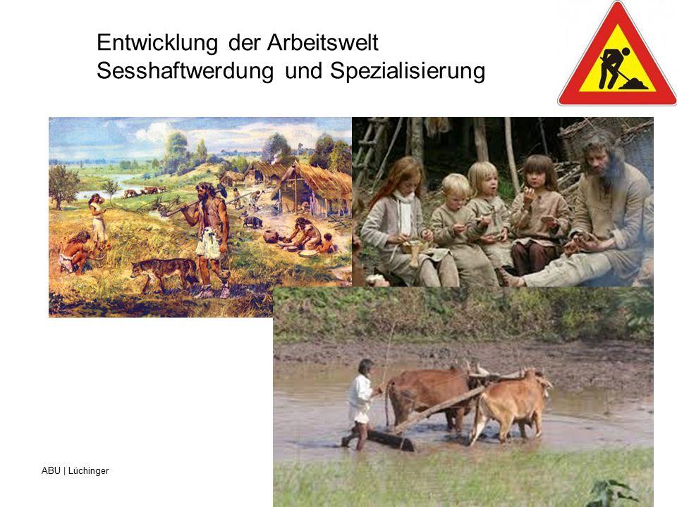 ABU | Lüchinger Beruf- und Weiterbildungszentrum für Gesundheits- und Sozialberufe St.Gallen Entwicklung der Arbeitswelt Sesshaftwerdung und Spezialisierung