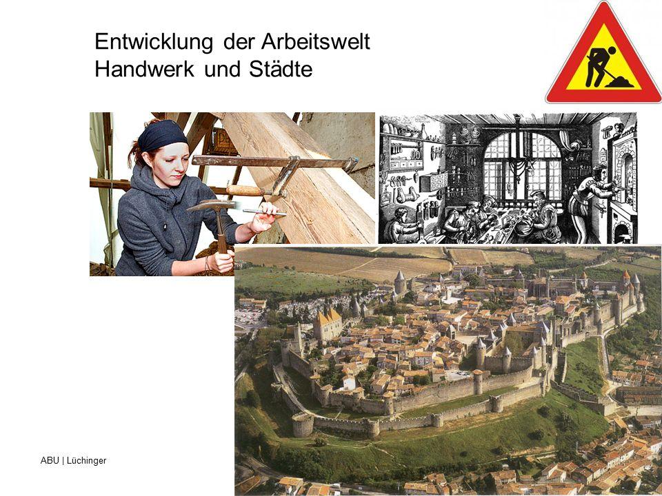 ABU | Lüchinger Beruf- und Weiterbildungszentrum für Gesundheits- und Sozialberufe St.Gallen Entwicklung der Arbeitswelt Dampfmaschine gliedert Arbeit in einzelne Prozesse auf
