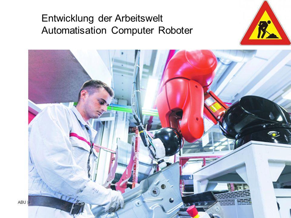 ABU | Lüchinger Beruf- und Weiterbildungszentrum für Gesundheits- und Sozialberufe St.Gallen Entwicklung der Arbeitswelt Automatisation Computer Roboter