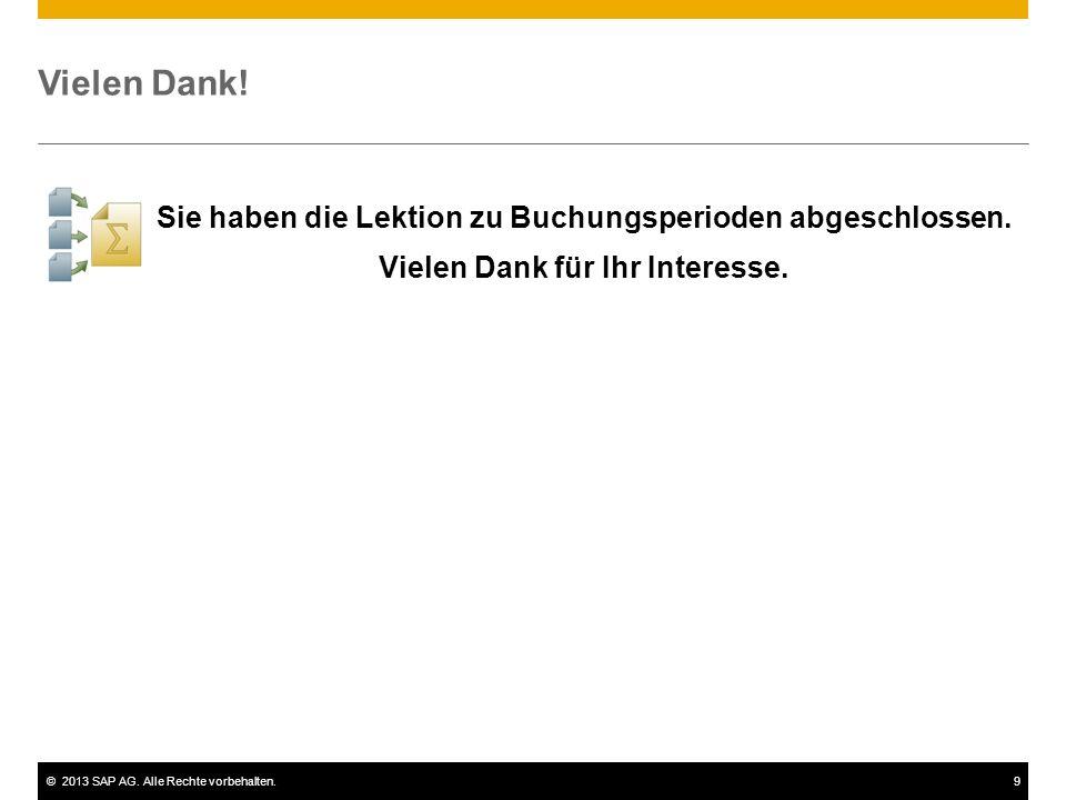 ©2013 SAP AG. Alle Rechte vorbehalten.9 Vielen Dank! Sie haben die Lektion zu Buchungsperioden abgeschlossen. Vielen Dank für Ihr Interesse.
