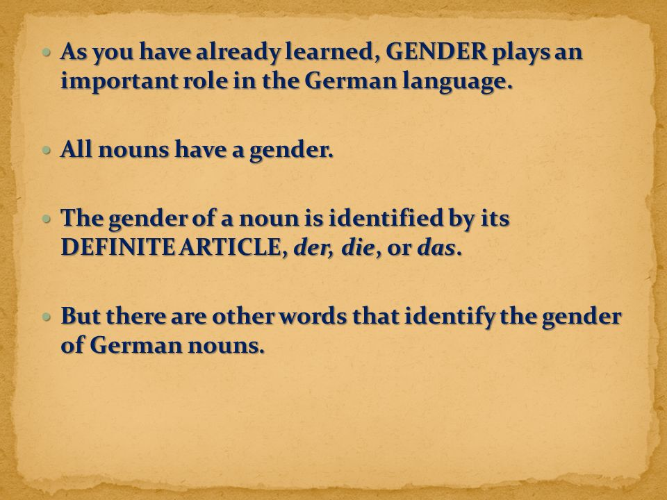 As you have already learned, GENDER plays an important role in the German language. As you have already learned, GENDER plays an important role in the