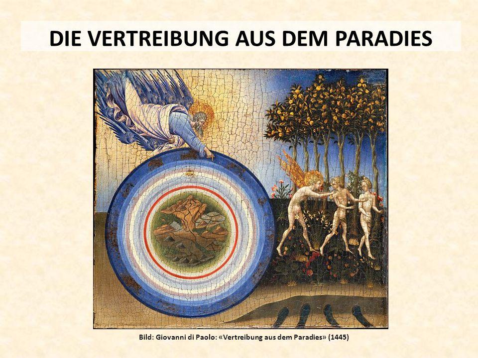 DIE VERTREIBUNG AUS DEM PARADIES Bild: Giovanni di Paolo: «Vertreibung aus dem Paradies» (1445)