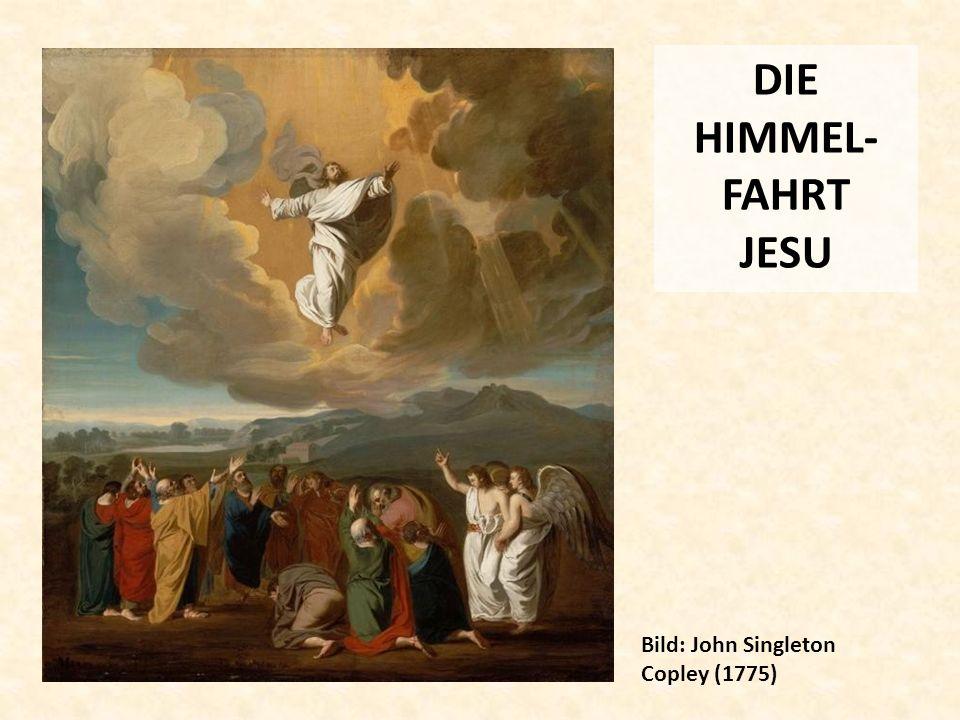 DIE HIMMEL- FAHRT JESU Bild: John Singleton Copley (1775)