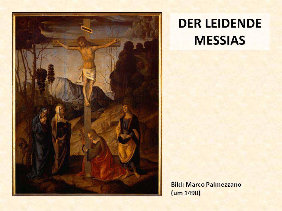 DER LEIDENDE MESSIAS Bild: Marco Palmezzano (um 1490)