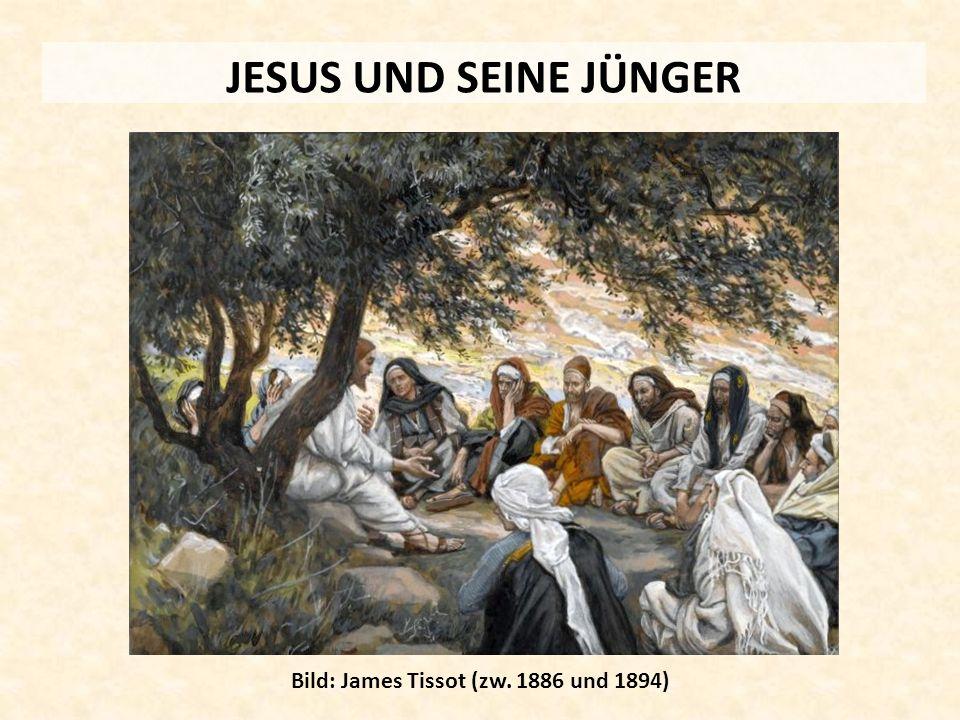 JESUS UND SEINE JÜNGER Bild: James Tissot (zw. 1886 und 1894)