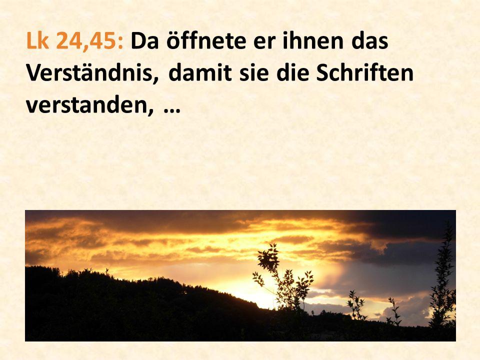 Lk 24,45: Da öffnete er ihnen das Verständnis, damit sie die Schriften verstanden, …