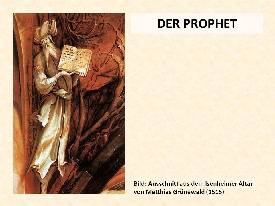 DER PROPHET Bild: Ausschnitt aus dem Isenheimer Altar von Matthias Grünewald (1515)