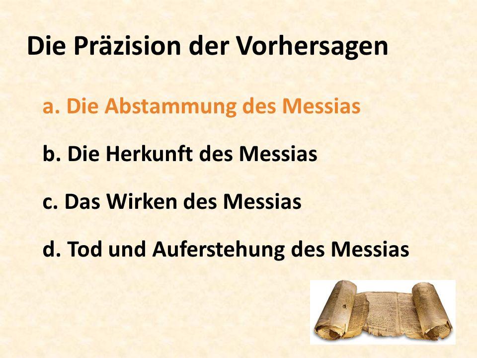 Die Präzision der Vorhersagen a. Die Abstammung des Messias b. Die Herkunft des Messias c. Das Wirken des Messias d. Tod und Auferstehung des Messias