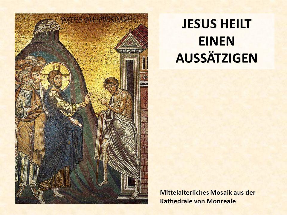 JESUS HEILT EINEN AUSSÄTZIGEN Mittelalterliches Mosaik aus der Kathedrale von Monreale