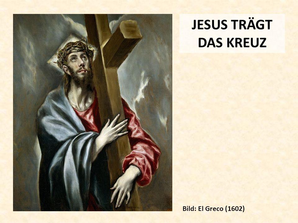 JESUS TRÄGT DAS KREUZ Bild: El Greco (1602)