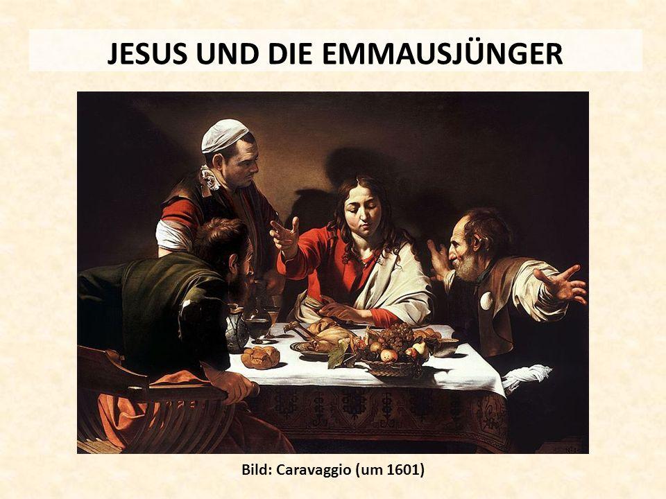 JESUS UND DIE EMMAUSJÜNGER Bild: Caravaggio (um 1601)