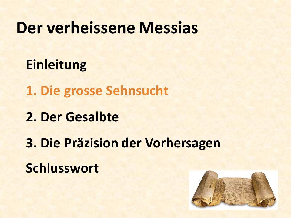 Der verheissene Messias Einleitung 1. Die grosse Sehnsucht 2. Der Gesalbte 3. Die Präzision der Vorhersagen Schlusswort