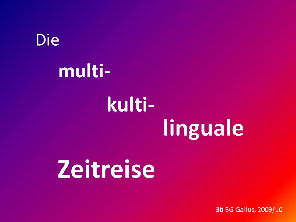 kulti- Die multi- linguale Zeitreise 3b BG Gallus, 2009/10