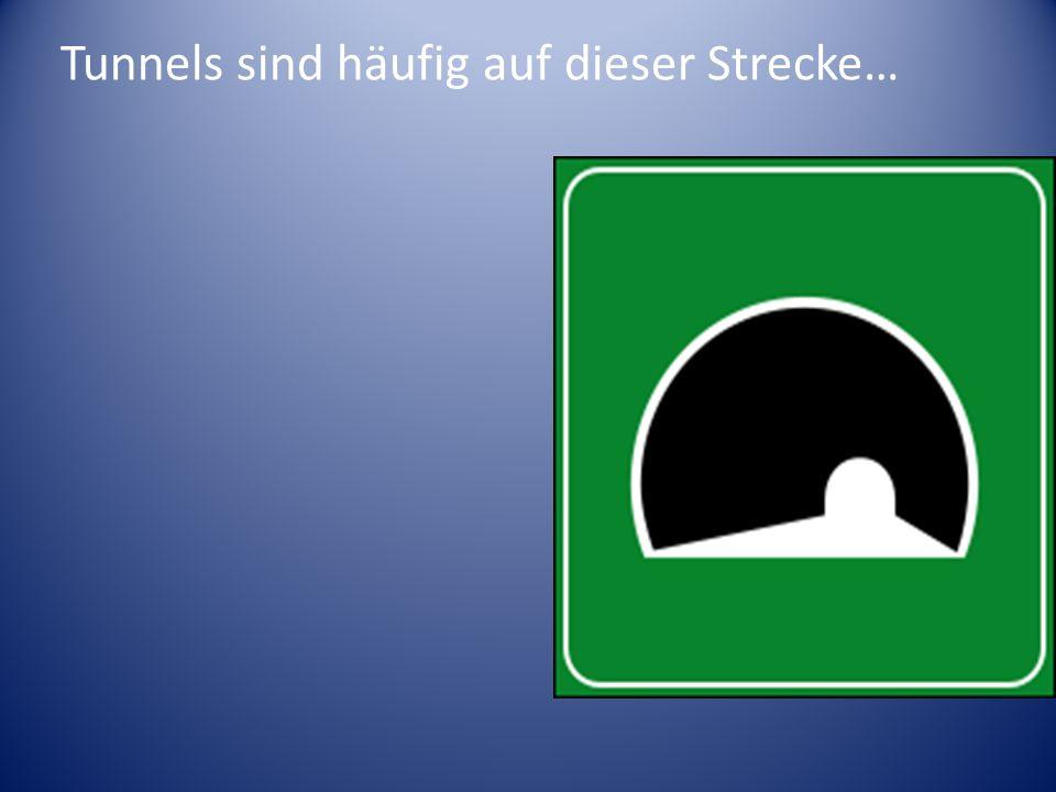 Tunnels sind häufig auf dieser Strecke…