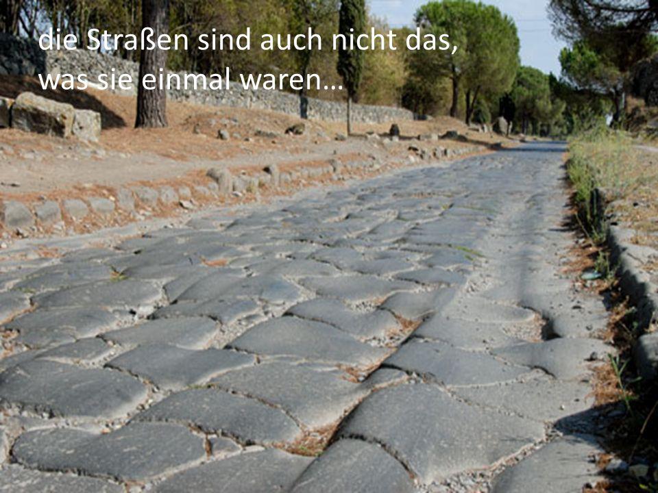 die Straßen sind auch nicht das, was sie einmal waren…