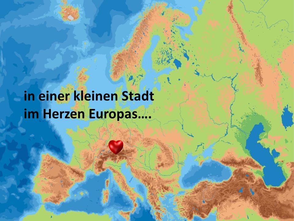 in einer kleinen Stadt im Herzen Europas….